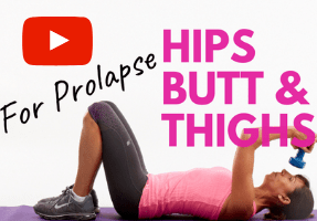 Hips Butt & Thighs for Prolapse